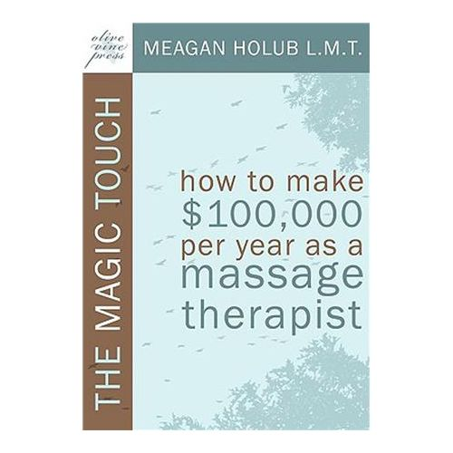 Hundred Thousand Dollar Massage The Magic Touch: How To Make $100K/Year-Mt, Paperback Model 206 0012