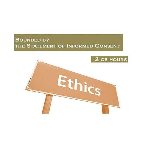 Castine Consulting Ethics: Bounded by the Statement of Informed Consent: 2 Continuing Education Hours Model 569 0154